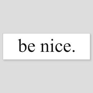 Original be nice. Bumper Sticker