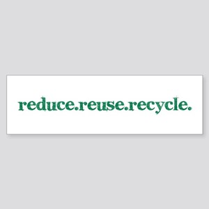 reduce.reuse.recycle. Bumper Sticker