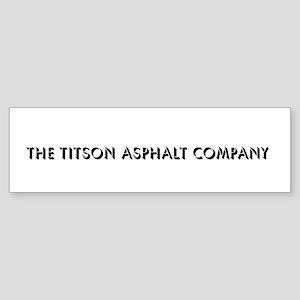 the Titson Asphalt Company Bumper Sticker