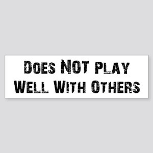 Does NOT Play Well With Others Bumper Sticker