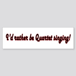 I'd rather be quartet singing Bumper Sticker