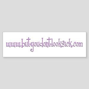 www.ButYouDontLookSick.com Bumper Sticker