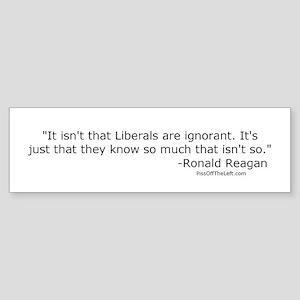 Reagan: It isn't that Liberals are ignorant Sticke