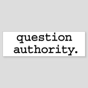 question authority. Bumper Sticker
