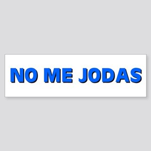 NO ME JODAS Bumper Sticker