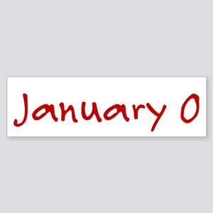 """January 0"" printed on a Sticker (Bumper)"