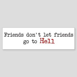 Friends don't let friends go to Hell Bumpersticker