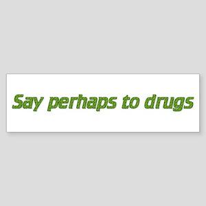say perhaps to drugs Bumper Sticker