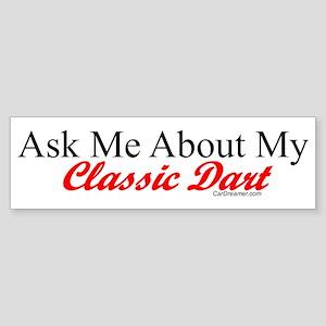 """Ask About My Dart"" Bumper Sticker"