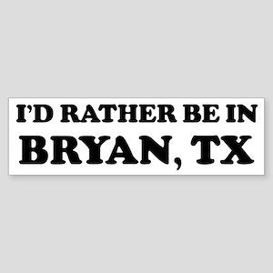 Rather be in Bryan Bumper Sticker