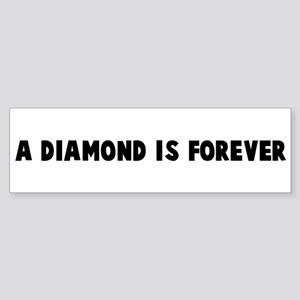 A diamond is forever Bumper Sticker