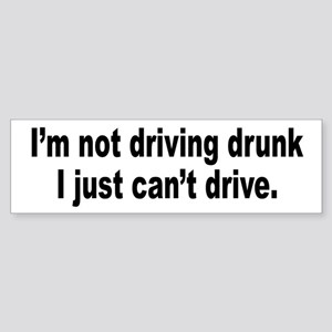 Not Drunk, Can't Drive Bumper Sticker