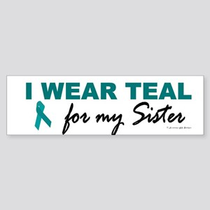I Wear Teal For My Sister 2 Bumper Sticker