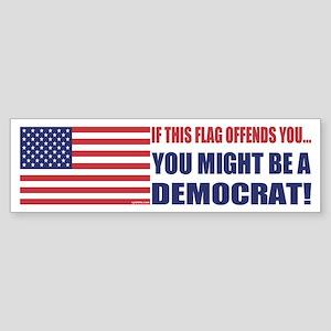 You might be a Democrat Bumper Sticker