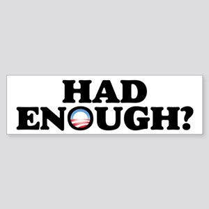HAD ENOUGH? Sticker (Bumper)