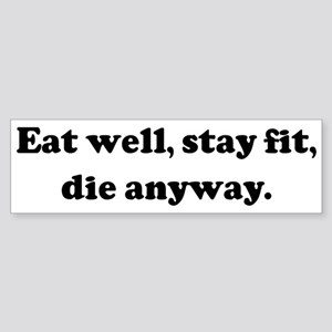 Eat well, stay fit, die anywa Bumper Sticker