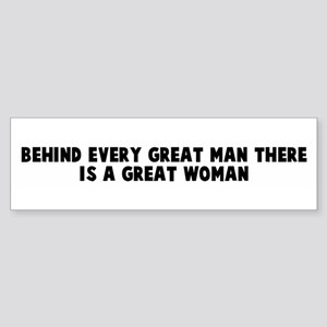 Behind every great man there Bumper Sticker
