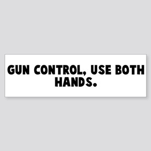 Gun control use both hands Bumper Sticker