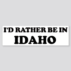 Rather be in Idaho Bumper Sticker