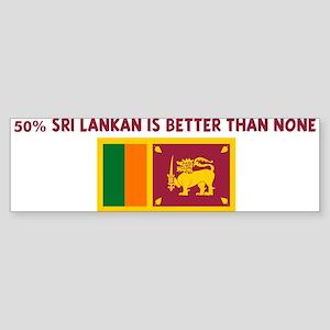 50 PERCENT SRI LANKAN IS BETT Bumper Sticker