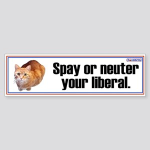Spay Or Neuter Your Liberal / Bumper Sticker