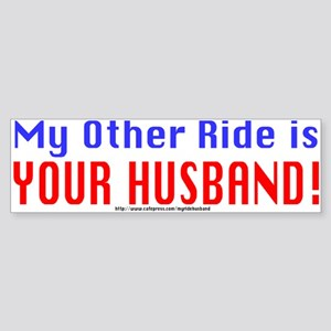 My Other Ride is Your Husband Bumper Sticker