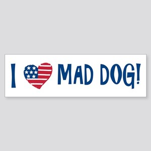 I Love Mad Dog! Sticker (Bumper)