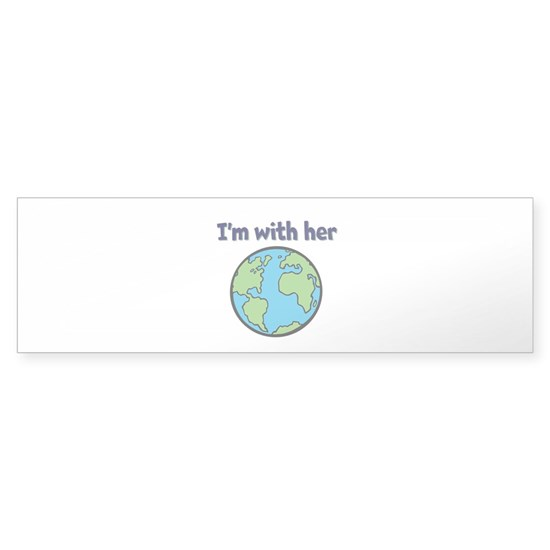 Im with her...mother earth