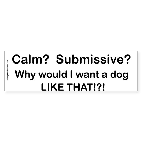 Calm? Submissive? Not For Me! : )