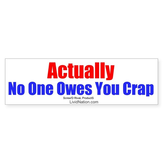Actually No One Owes You Crap
