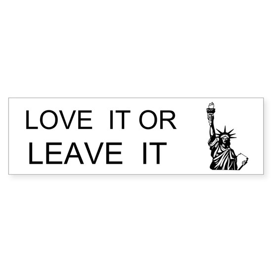 Love it or  Leave it Bumper Sticker