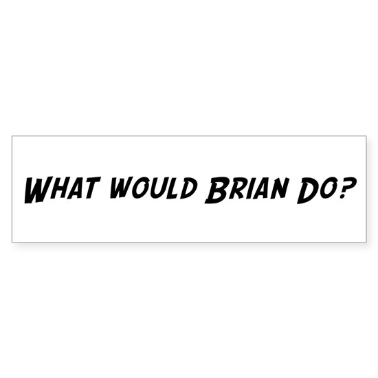What would Brian do?