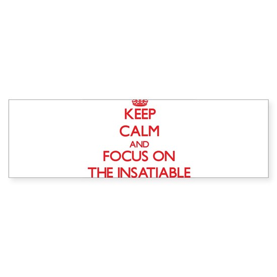 Keep Calm and focus on The Insatiable