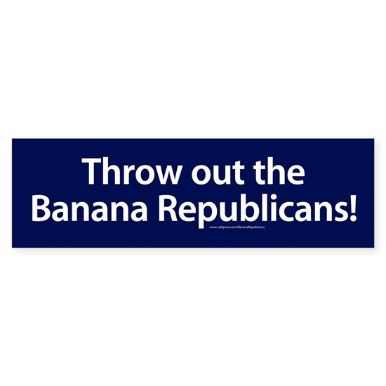 Throw out the banana republicans