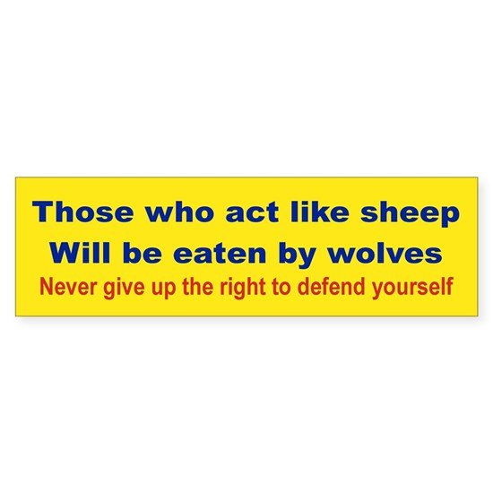 THOSE WHO ACT LIKE SHEEP... bumpersticker