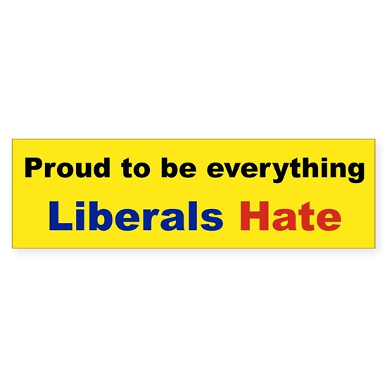 proud to be everything liberal hate