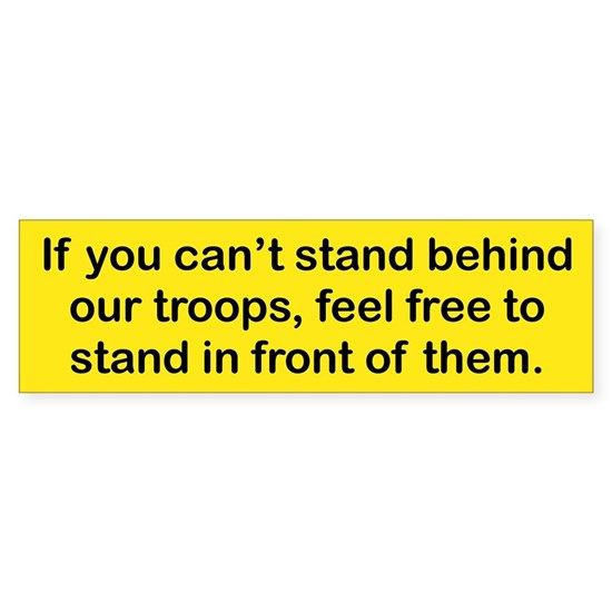 IF YOU CANT STAND BEHIND OUR TROOPS FEEL FREE TO