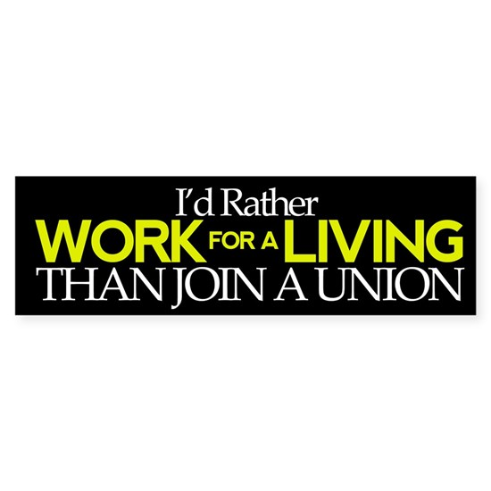 Rather Work for a Living Than Join a Union