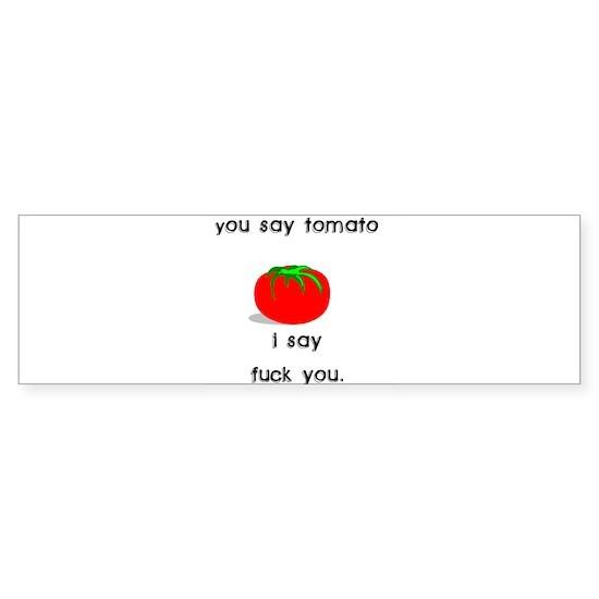 YOU SAY TOMATO, I SAY