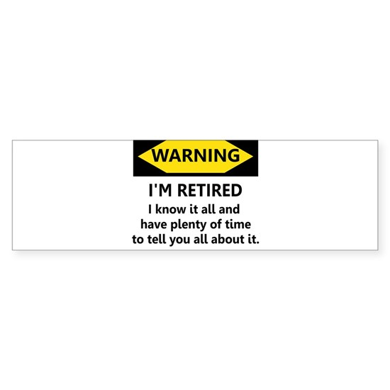 Warning, I'm Retired