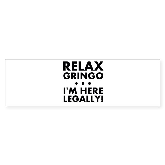 Relax Gringo Im Here Legally