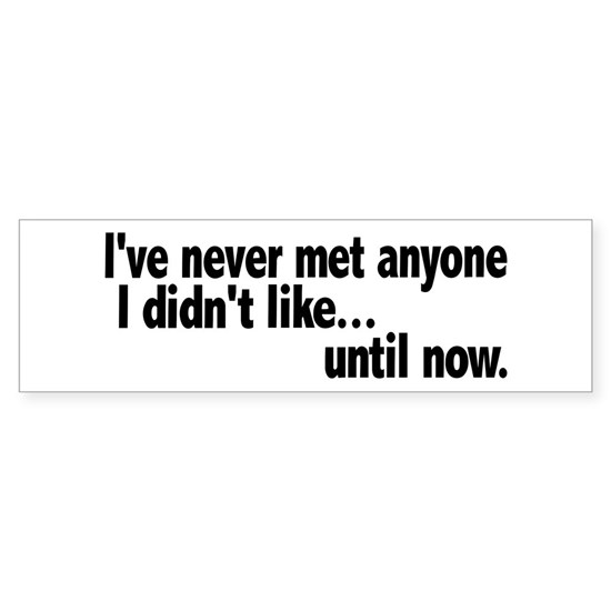 ive never met anyone