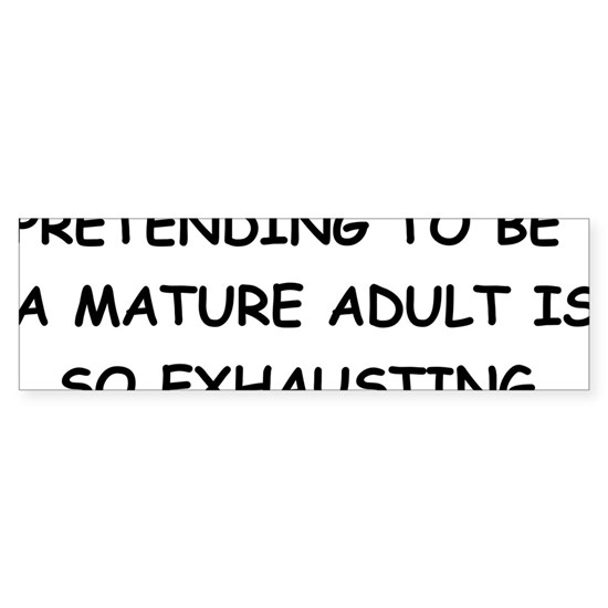 Pretending to be a mature