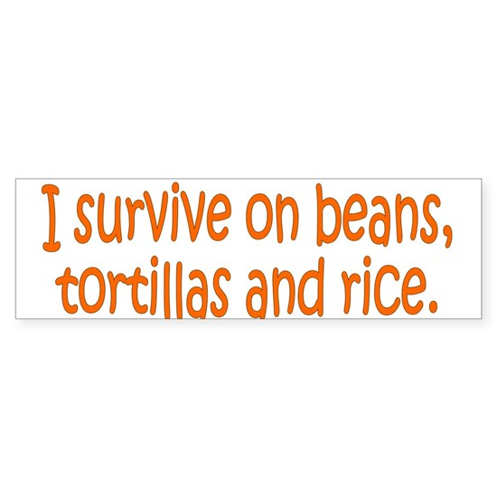 I survive on beans, tortillas and rice