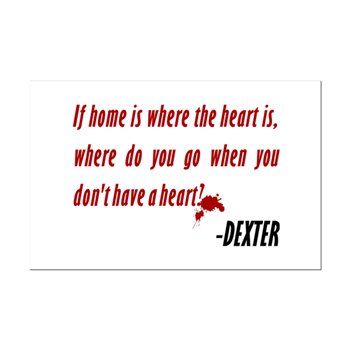 Home Is Where The Heart Is Quote New Dexter Quote Home Is Where The Heart Is Posters  Dexter Quote