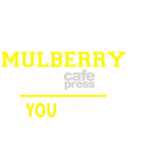 MULBERRY thing, you wouldn't understand