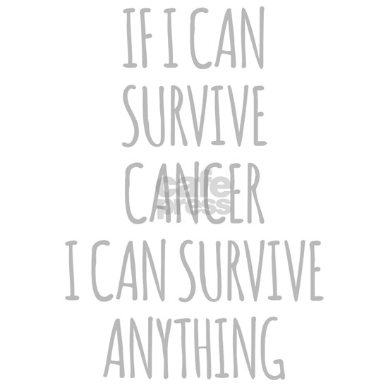 If I Can Survive Cancer I Can Survive Anything