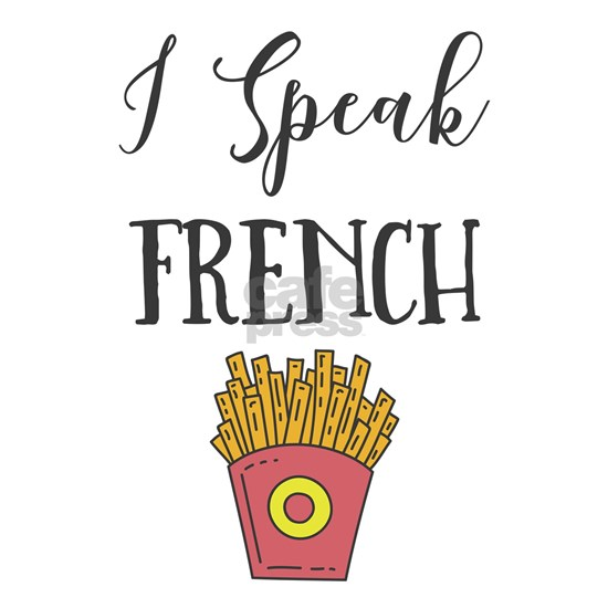I Speak French (Fries)