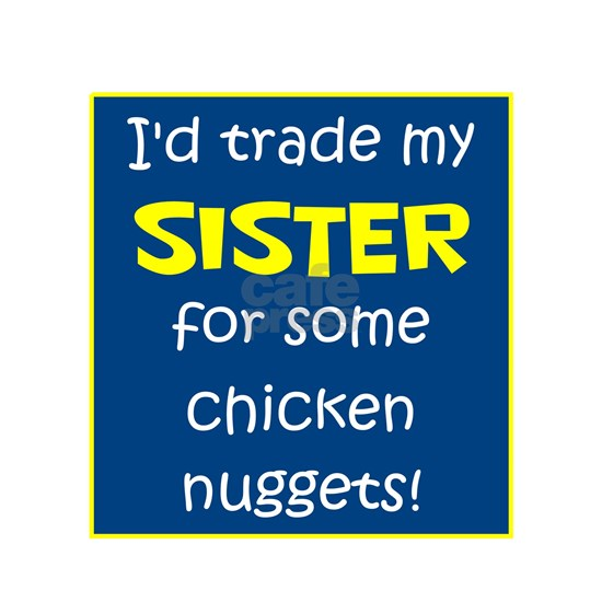 SISTER FOR NUGGETS