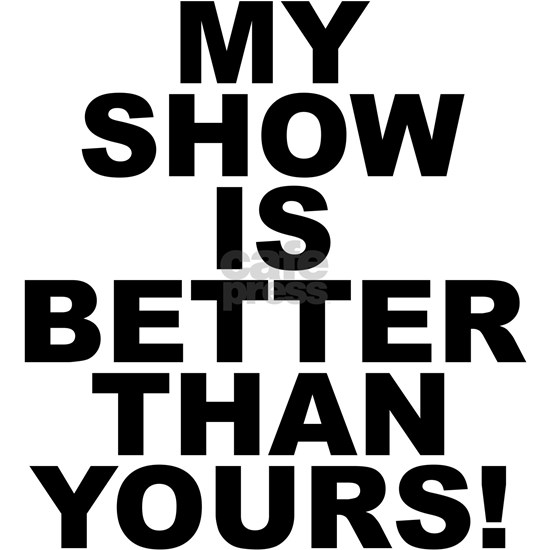 My Show Is Better Than Yours! in black